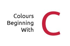 Colours beginning with the letter C