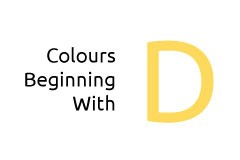Colours beginning with the letter D