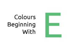Colours beginning with the letter E