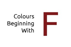 Colours beginning with the letter F