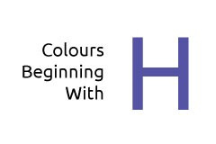Colours beginning with the letter H