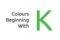 Colours beginning with the letter K