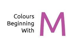 Colours beginning with the letter M