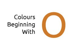 Colours beginning with the letter O
