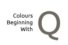 Colours beginning with the letter Q