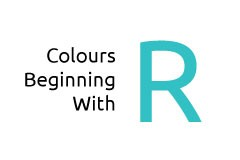 Colours beginning with the letter R