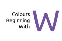 Colours beginning with the letter W