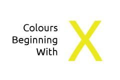 Colours beginning with the letter X
