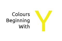Colours beginning with the letter Y