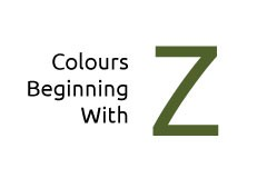 Colours beginning with the letter Z